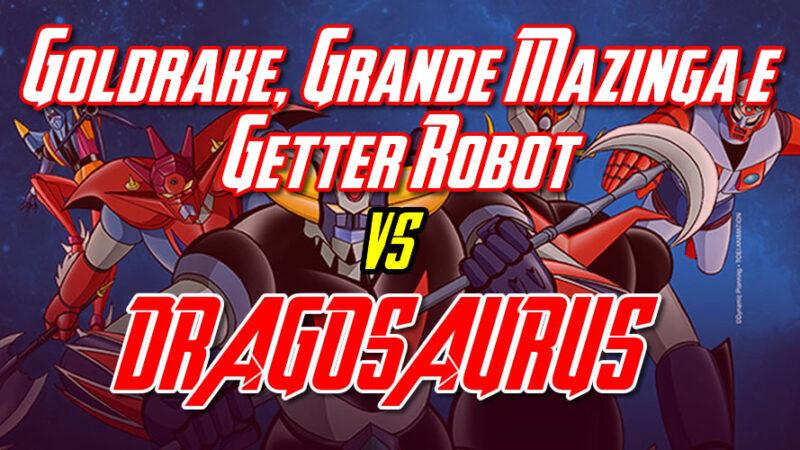 Goldrake, Grande Mazinga e Getter Robot g contro il Dragosauro